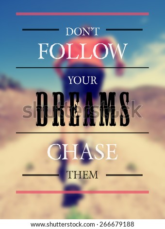 a woman with an athletic pair of legs running or jogging on a path during summer toned with a soft vintage instagram like filter and a quote: don't follow your dreams chase them - stock photo