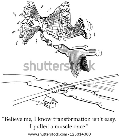 """Believe me, I know transformation isn't easy."" - stock photo"