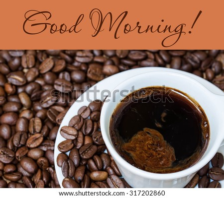"Coffee  background, wallpaper, ""Good Morning!"" inscription."