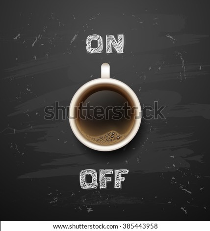 .coffee break. Hot Coffee cup on black background. it`s coffee time. on, off. All you need is coffee. recharge. chalkboard art - stock photo