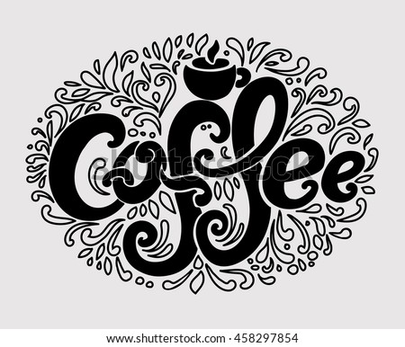 """Coffee"" inscription. Hand drawing, an individual font, twisted letter. Lettering. Pattern Frame. Dark letters, contour pattern"
