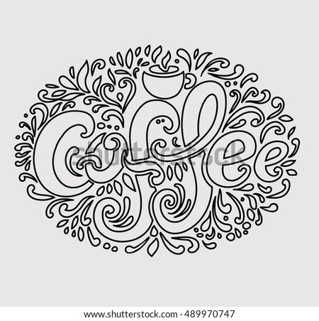 """Coffee"" inscription. Hand drawing, an individual font, twisted letters. Lettering. Pattern Frame. Light background, dark contour"