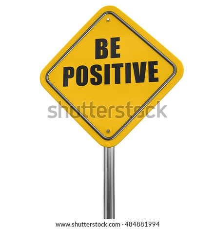 3D Illustration. Be positive road sign. Image with clipping path
