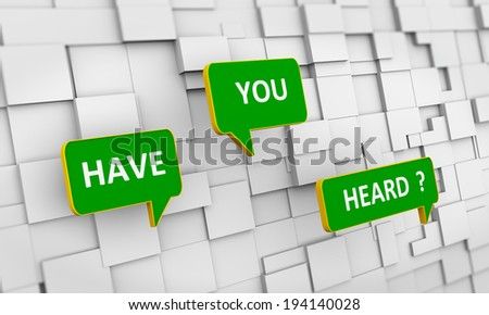 3d illustration of bubble speech of question have you heard over abstract cubes box background - stock photo