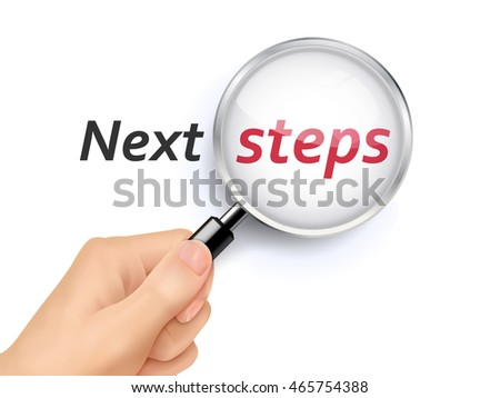 3D illustration of magnifying glass over the words of next steps