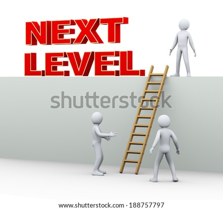 3d illustration of man on top standing with next level phrase. 3d rendering of human people character and concept of progress and growth achievement.