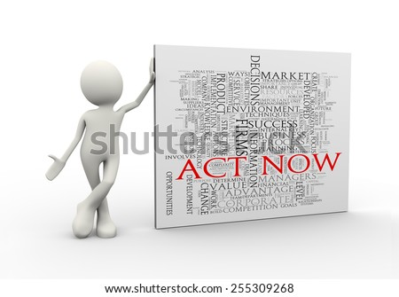 3d illustration of man standing with act now wordcloud word tags. 3d human person character and white people