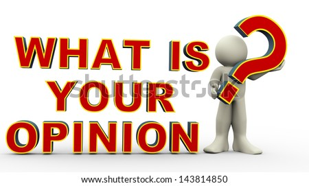 """3d illustration of person holding question mark and standing with phrase """"what is your opinion. 3d rendering of people character. - stock photo"""