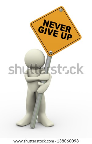 3d illustration of person holding road sign of never give up. 3d rendering of people human character. - stock photo