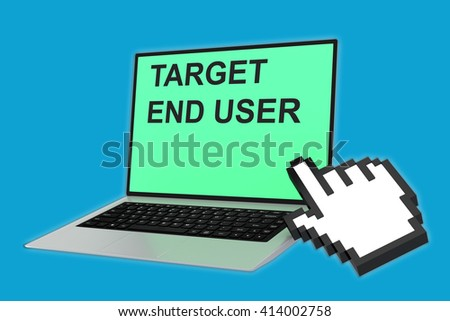 3D illustration of TARGET END USER script with pointing hand icon pointing at the laptop screen. Marketing concept. - stock photo