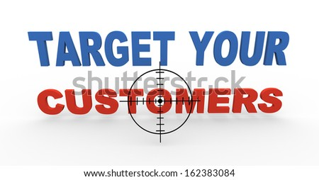 3d illustration of target reticule over phrase target customers. Concept of targeting new customers and buyers. - stock photo