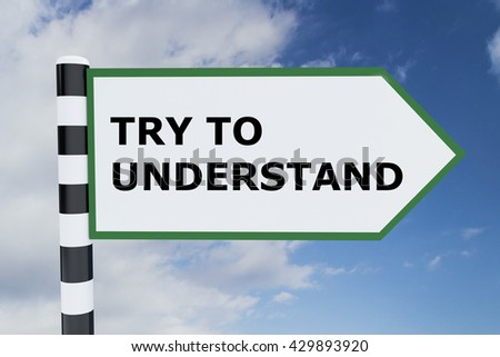 3D illustration of TRY TO UNDERSTAND script on road sign. Mental concept. - stock photo
