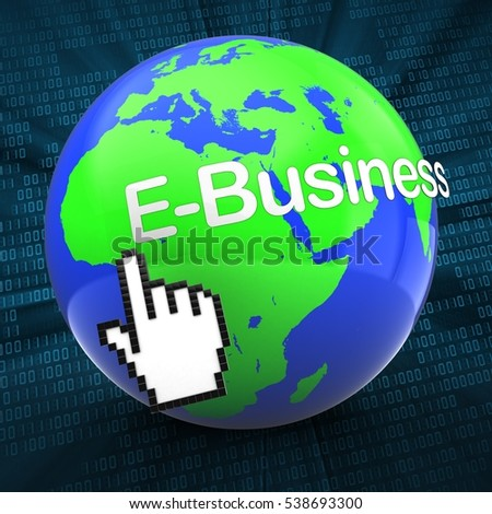 3d illustration of world on digital background  with E-Business text with hand cursor