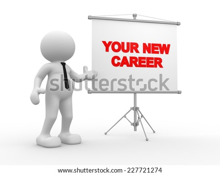 3d people - man, person and flipchart. Your new career - stock photo