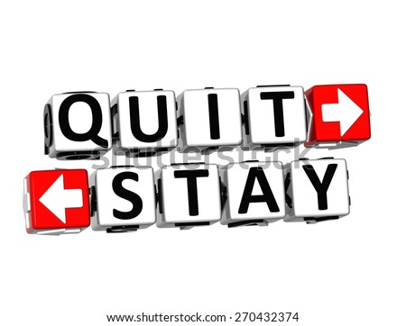 3D Quit or Stay over white background. - stock photo