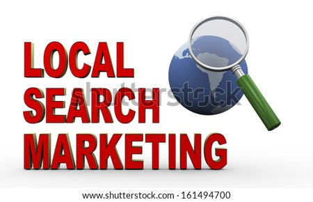 3d render of magnifying glass over globe and phrase representing concept of local search marketing.