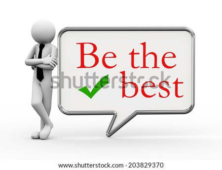 3d rendering of business person standing with be the best bubble speech. 3d white people man character - stock photo