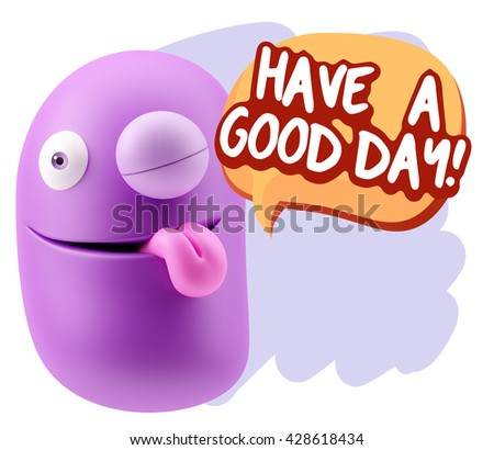 3d Rendering Smile Character Emoticon Expression saying Have A Good Day with Colorful Speech Bubble.