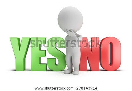 3d small person standing between the words yes and no. 3d image. White background.