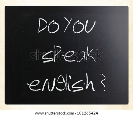 """Do you speak english"" handwritten with white chalk on a blackboard. - stock photo"