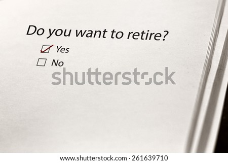'Do you want to retire?' text. Choosing Yes and Leaving No.  - stock photo