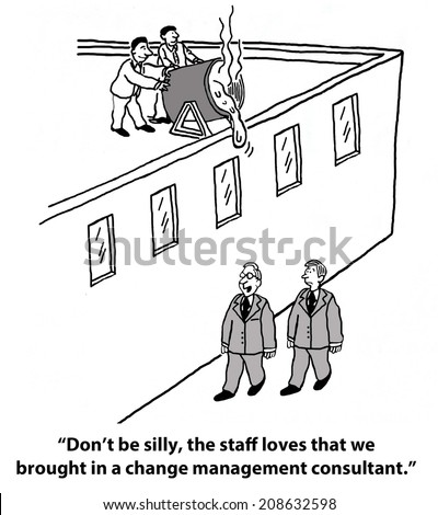 """Don't be silly.  The staff loves that we brought in a change management consultant."" - stock photo"