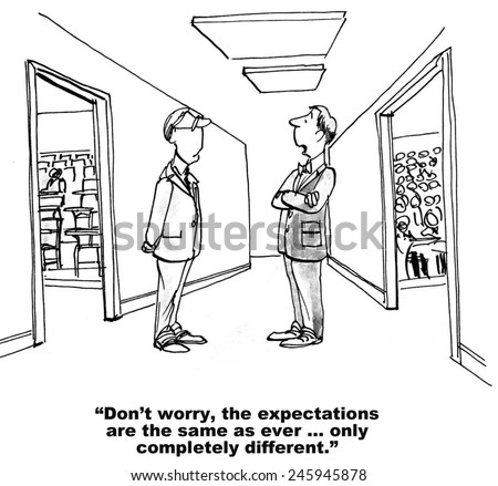 """Don't worry, the expectations are the same as ever... only different."" - stock photo"