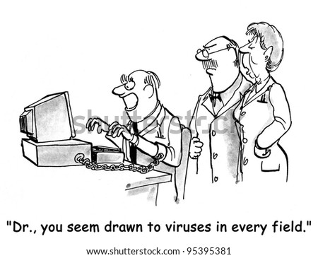"""Dr., you seem drawn to viruses in every field."""" - stock photo"""