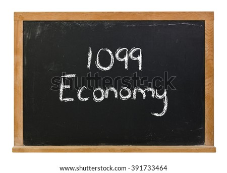 1099 economy written in white chalk on a black chalkboard isolated on white