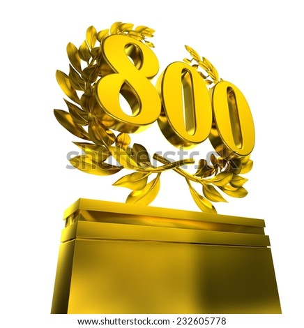 800, eight-hundred, number in golden letters at a pedestrial with laurel wreath on white background - stock photo