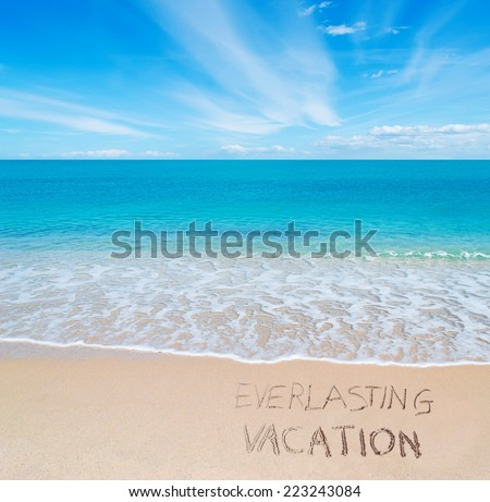 """everlasting vacation"" written on a tropical beach"