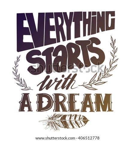 """Everything starts with a dream"", quote. Hand drawn vintage illustration with hand-lettering. This illustration can be used as a print on t-shirts and bags, stationary or as a poster"