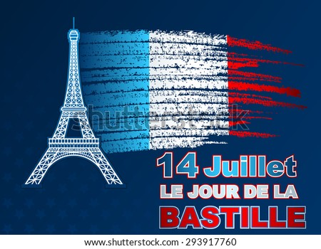 """""""Fourteenth of July, Bastille Day"""" French language text;Holidays template with blue, white, red national flag colors on grunge, brush texture and Eiffel tower, background for France Independence Day - stock photo"""