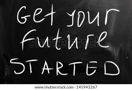 """Get your future started"" handwritten with white chalk on a blackboard"