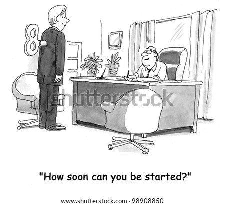 """How soon can you be started?"" - stock photo"