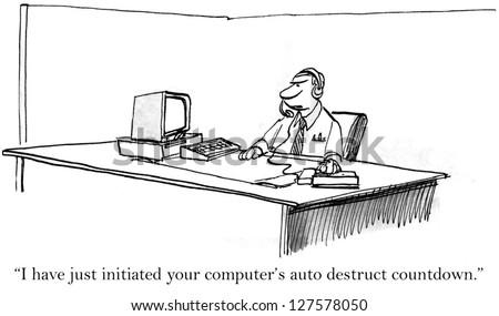 """""""I have just initiated your computer's auto destruct countdown."""" - stock photo"""
