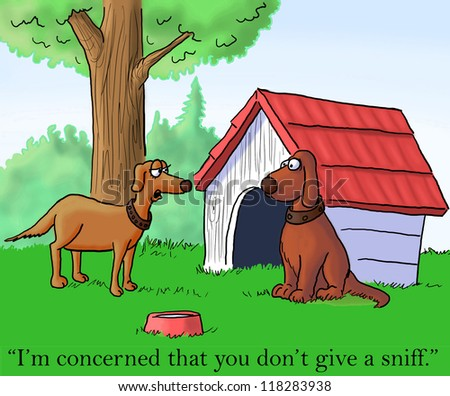 """""""I'm concerned that you don't give a sniff."""" - stock photo"""