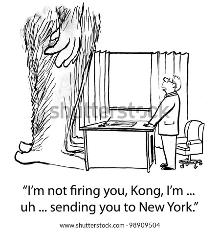 """I'm not firing you, Kong. I'm uh...sending you to New York."" - stock photo"