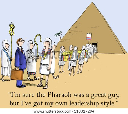 """I'm sure the Pharaoh was a great guy, but I've got my own leadership style."" - stock photo"