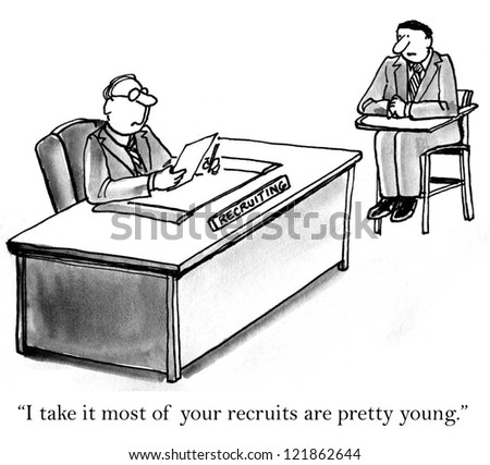 """I take it most of your recruits are pretty young."" - stock photo"