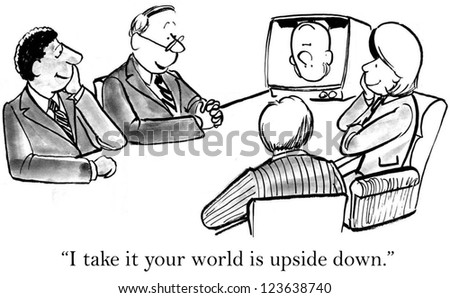 """I take it your world is upside down."" - stock photo"