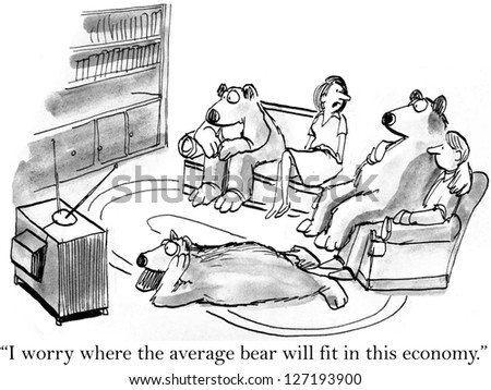 """I worry about where the average bear will fit in this economy."" - stock photo"