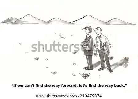 """If we can't find the way forward let's find the way back."" - stock photo"