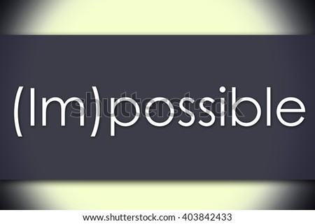 (Im)possible - business concept with text - horizontal image