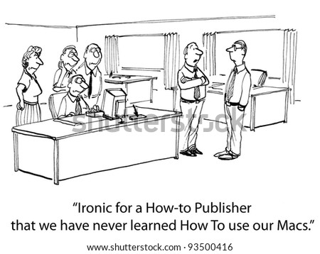 """Ironic for a How-to Publisher that we have never learned How To use our Mac's."" - stock photo"