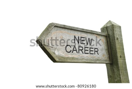 'New Career' Old Worn Wooden Sign Isolated on White - stock photo