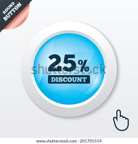 25 percent discount sign icon. Sale symbol. Special offer label. Blue shiny button. Modern UI website button with hand cursor pointer.