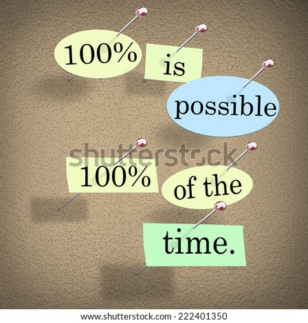 100 Percent is Possible One Hundred Per Cent of th Time words for a saying or quote pinned to a bulletin board for motivation or inspiration - stock photo