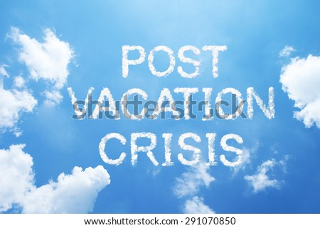 """""""Post-vacation crisis"""" cloud word on sky. - stock photo"""
