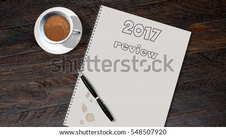 2017 preview list on writing block with pen and coffee on wooden table - 3d rendering